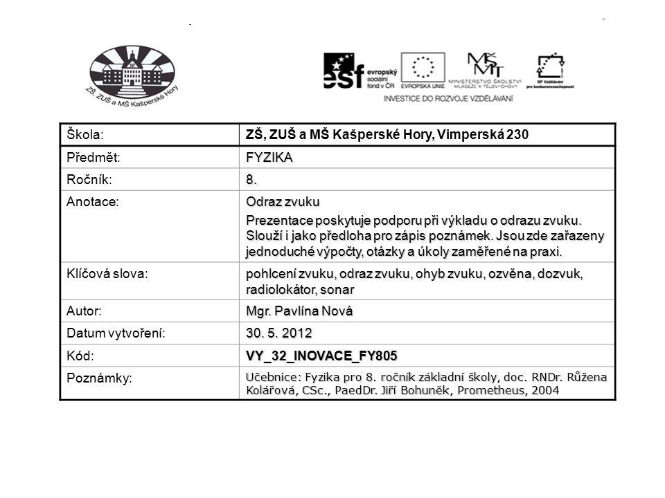 Škola: ZŠ, ZUŠ a MŠ Kašperské Hory, Vimperská 230 Předmět:FYZIKA Ročník:8. Anotace: Odraz zvuku Prezentace poskytuje podporu při výkladu o odrazu zvuk