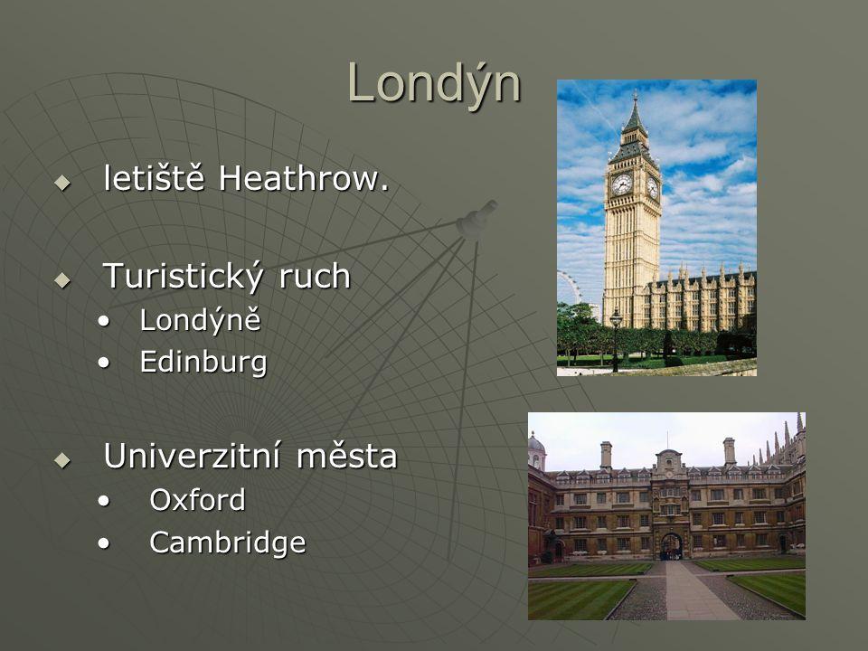 Londýn  letiště Heathrow.  Turistický ruch LondýněLondýně EdinburgEdinburg  Univerzitní města Oxford Oxford Cambridge Cambridge