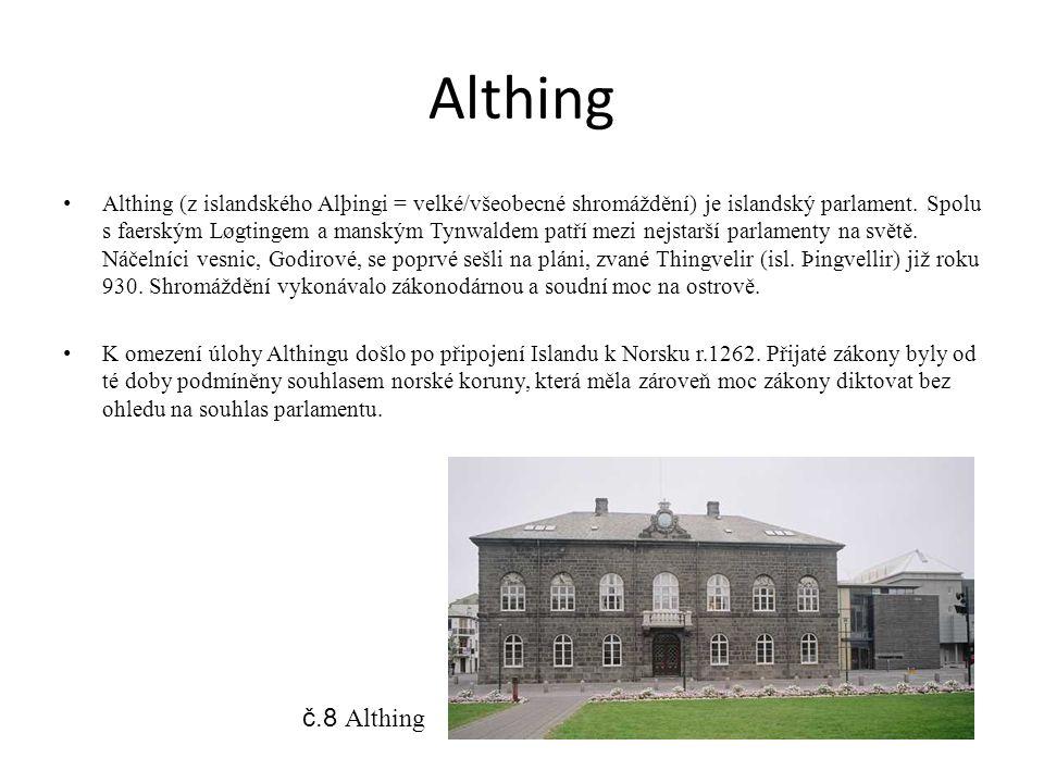 Althing Althing (z islandského Alþingi = velké/všeobecné shromáždění) je islandský parlament.