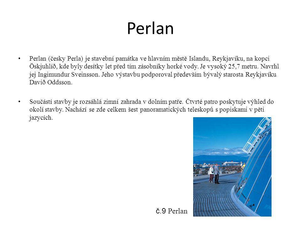 Perlan Perlan (česky Perla) je stavební památka ve hlavním městě Islandu, Reykjavíku, na kopci Öskjuhlíð, kde byly desítky let před tím zásobníky horké vody.