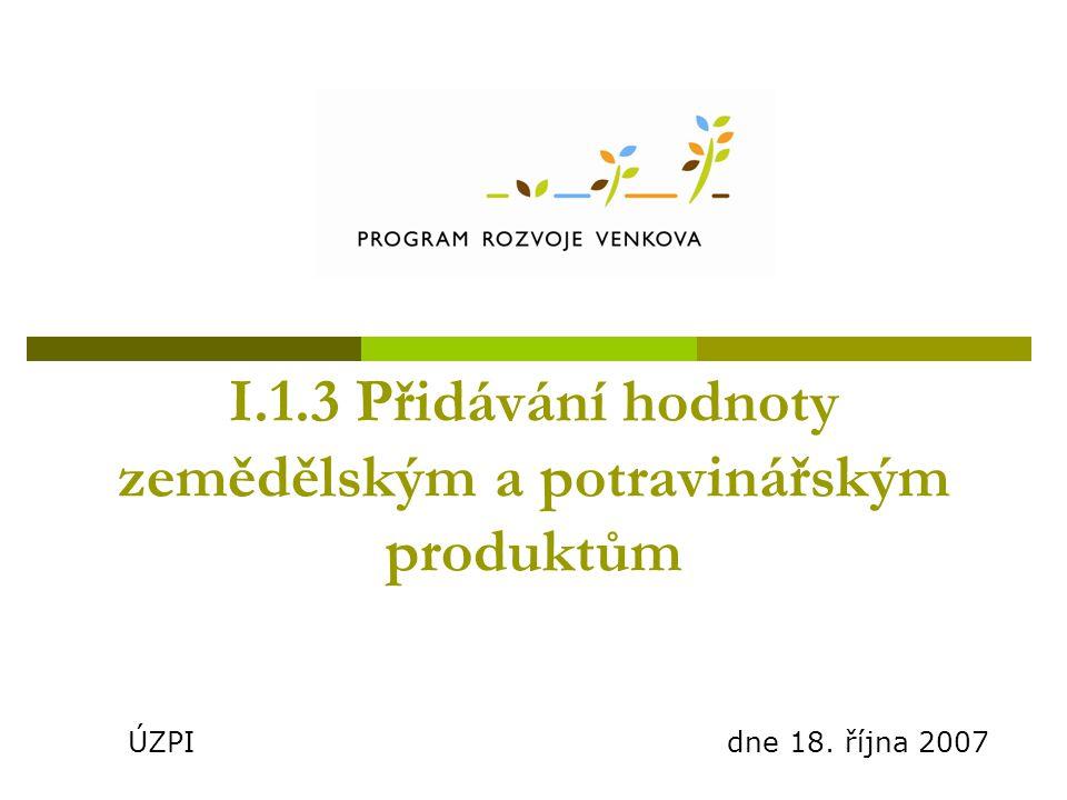 I.1.3 Přidávání hodnoty zemědělským a potravinářským produktům ÚZPI dne 18. října 2007