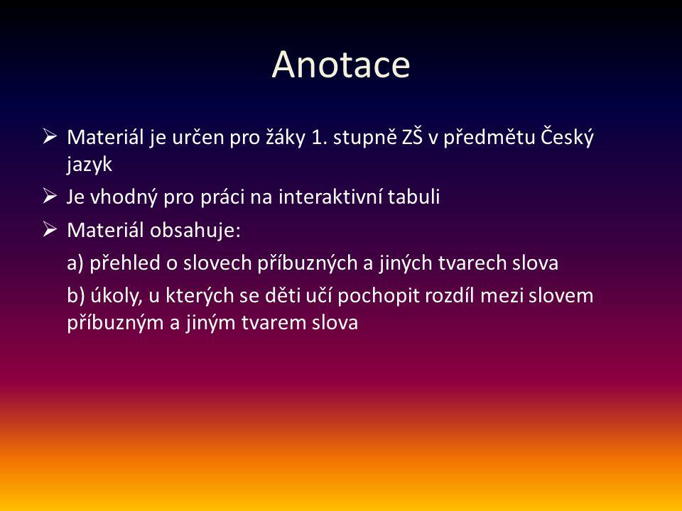 Anotace  Materiál je určen pro žáky 1. stupně ZŠ v předmětu Český jazyk  Je vhodný pro práci na interaktivní tabuli  Materiál obsahuje: a) přehled