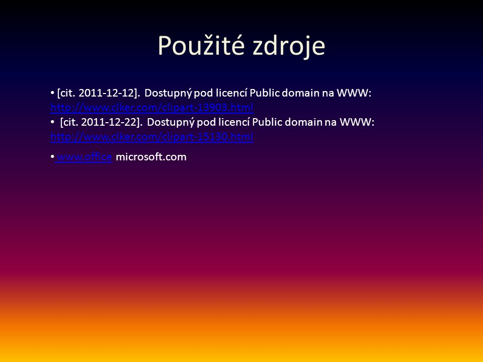 Použité zdroje [cit. 2011-12-12]. Dostupný pod licencí Public domain na WWW: http://www.clker.com/clipart-13903.html [cit. 2011-12-22]. Dostupný pod l