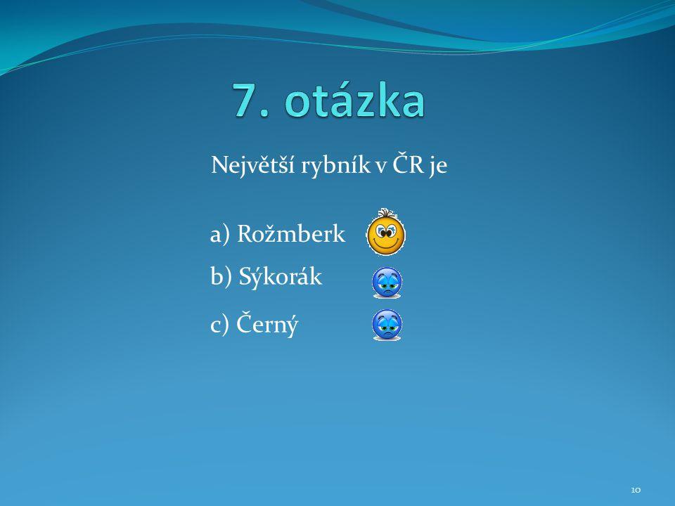 Největší rybník v ČR je b) Sýkorák a) Rožmberk c) Černý 10