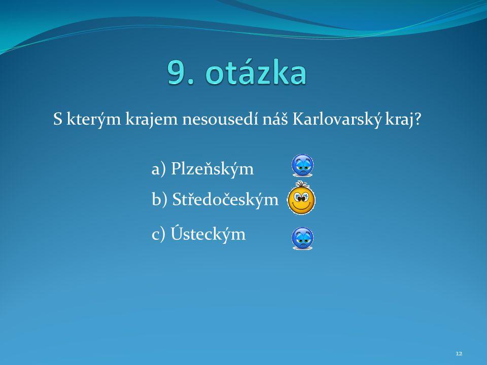 S kterým krajem nesousedí náš Karlovarský kraj? b) Středočeským a) Plzeňským c) Ústeckým 12