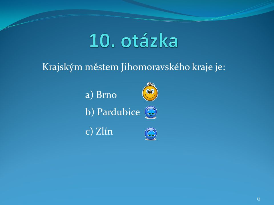 Krajským městem Jihomoravského kraje je: b) Pardubice a) Brno c) Zlín 13
