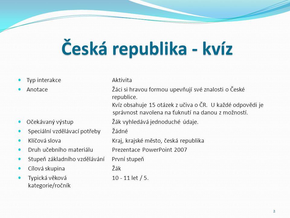 Typ interakce Aktivita Anotace Žáci si hravou formou upevňují své znalosti o České republice.