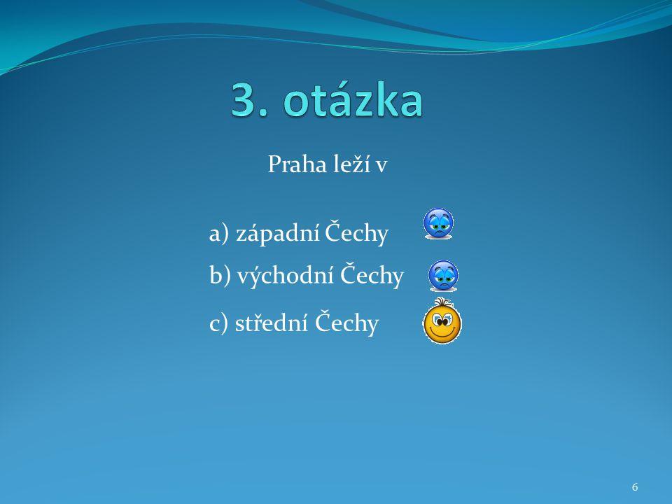 Praha leží v b) východní Čechy a) západní Čechy c) střední Čechy 6
