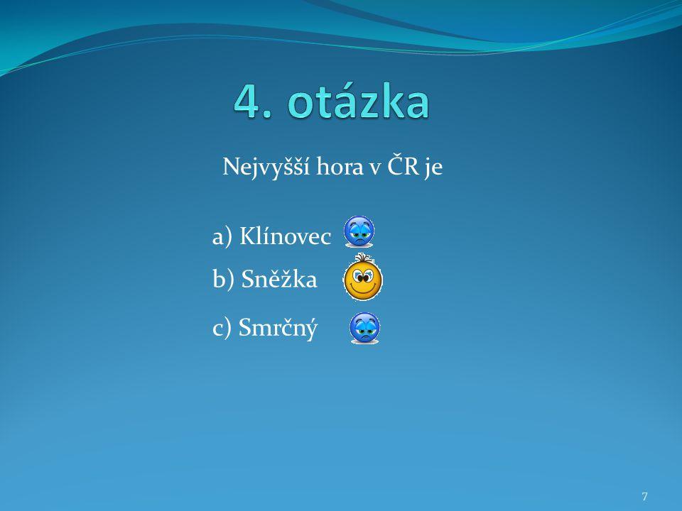 Nejvyšší hora v ČR je b) Sněžka a) Klínovec c) Smrčný 7