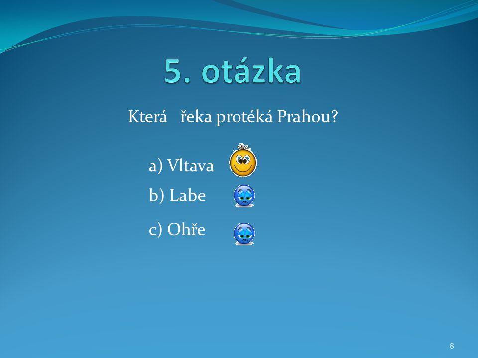 Která řeka protéká Prahou? b) Labe a) Vltava c) Ohře 8