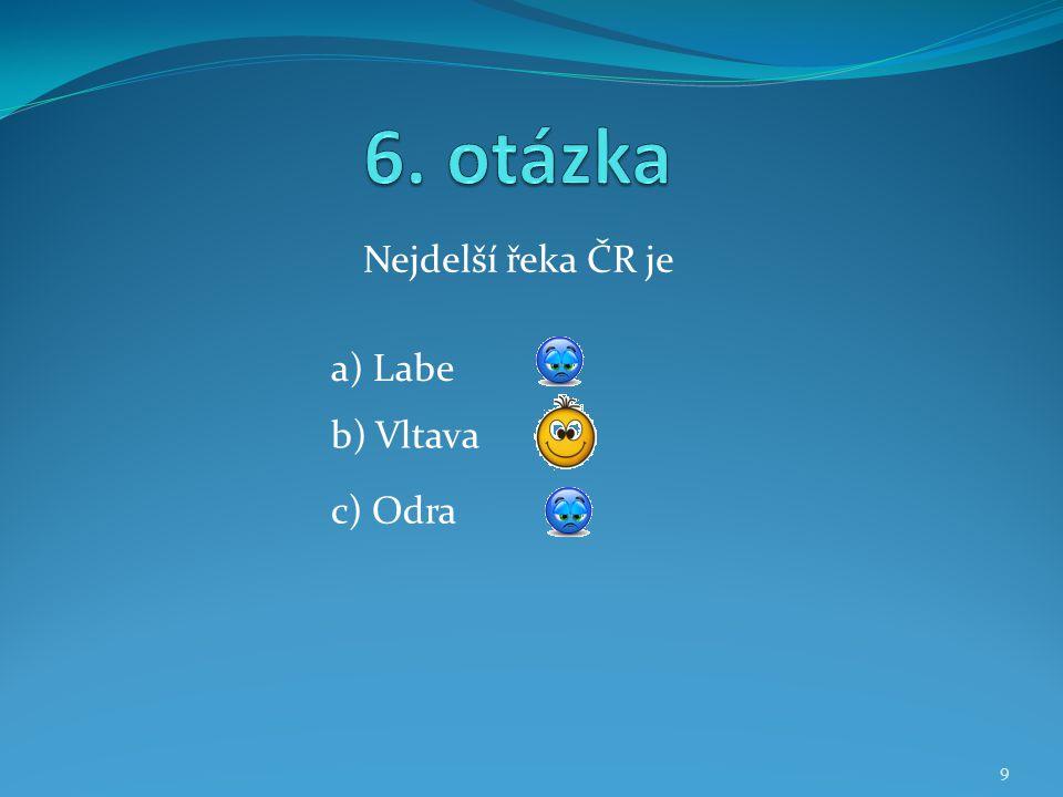 Nejdelší řeka ČR je b) Vltava a) Labe c) Odra 9