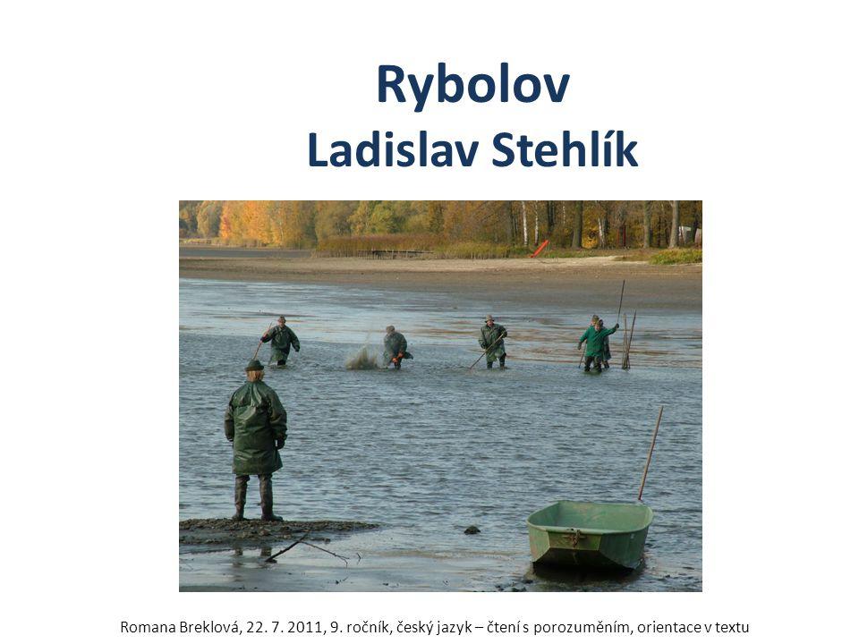 Rybolov Ladislav Stehlík Romana Breklová, 22. 7. 2011, 9. ročník, český jazyk – čtení s porozuměním, orientace v textu