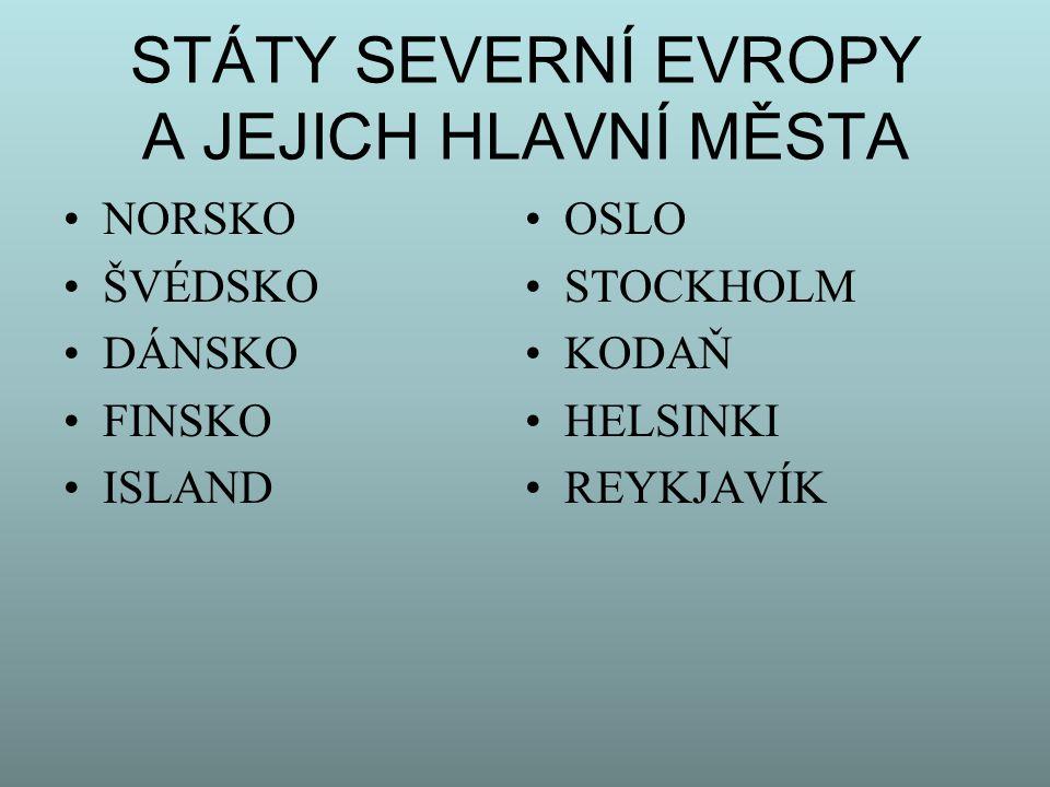 STÁTY SEVERNÍ EVROPY A JEJICH HLAVNÍ MĚSTA NORSKO ŠVÉDSKO DÁNSKO FINSKO ISLAND OSLO STOCKHOLM KODAŇ HELSINKI REYKJAVÍK
