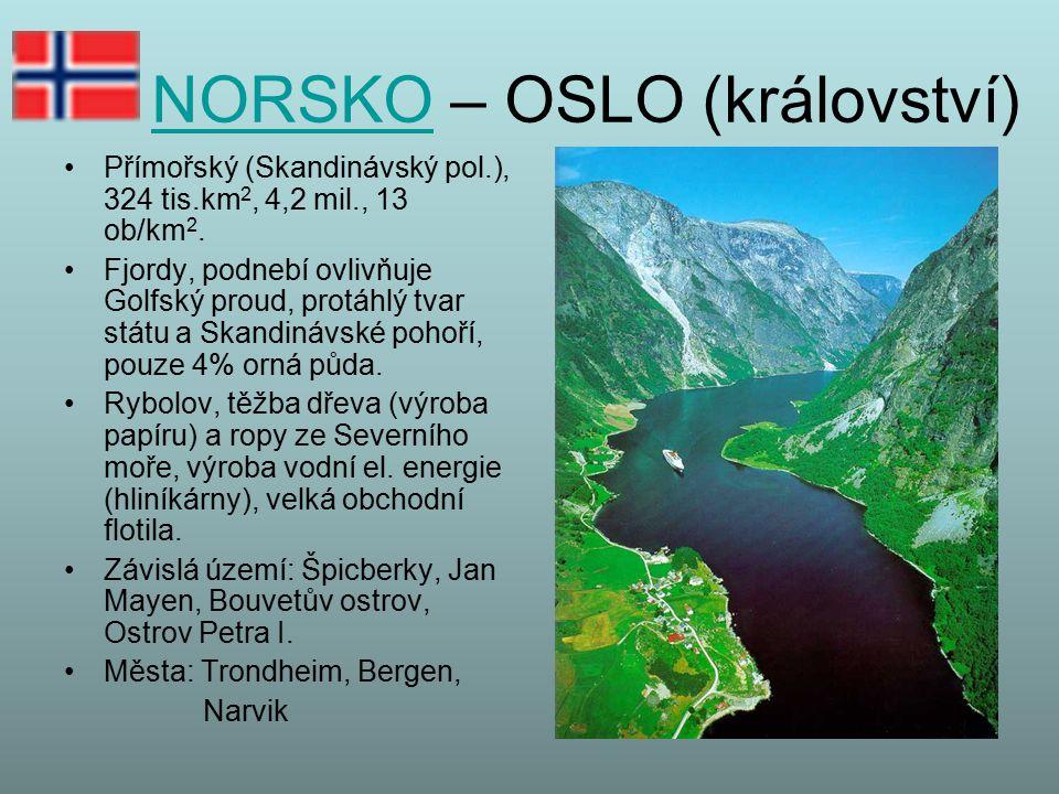 NORSKONORSKO – OSLO (království) Přímořský (Skandinávský pol.), 324 tis.km 2, 4,2 mil., 13 ob/km 2. Fjordy, podnebí ovlivňuje Golfský proud, protáhlý