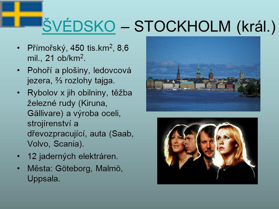 ŠVÉDSKOŠVÉDSKO – STOCKHOLM (král.) Přímořský, 450 tis.km 2, 8,6 mil., 21 ob/km 2. Pohoří a plošiny, ledovcová jezera, ⅔ rozlohy tajga. Rybolov x jih o