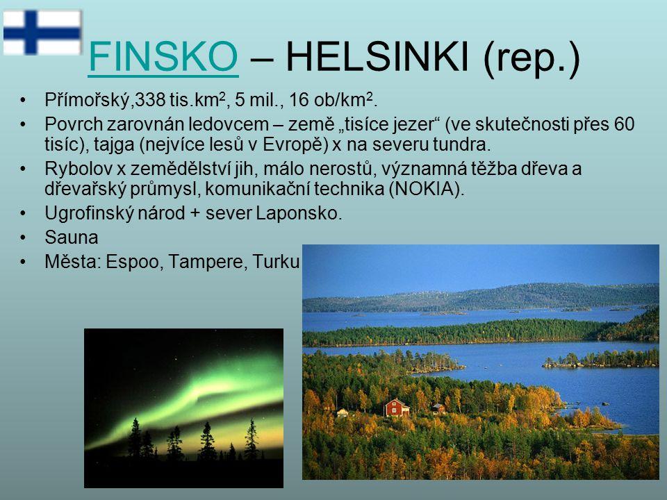 """FINSKOFINSKO – HELSINKI (rep.) Přímořský,338 tis.km 2, 5 mil., 16 ob/km 2. Povrch zarovnán ledovcem – země """"tisíce jezer"""" (ve skutečnosti přes 60 tisí"""