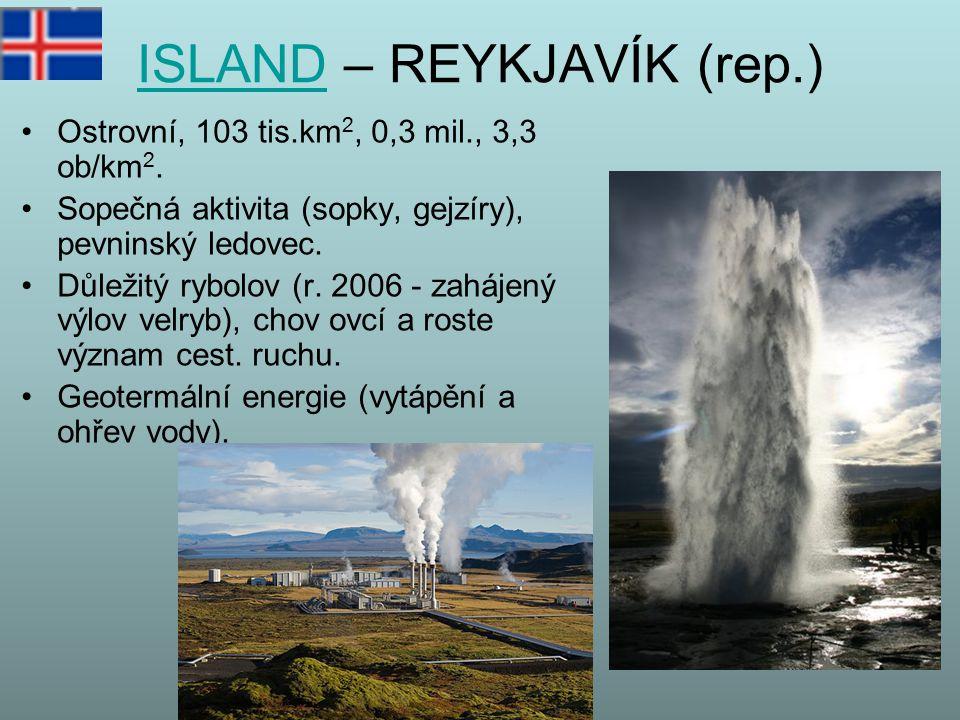 ISLANDISLAND – REYKJAVÍK (rep.) Ostrovní, 103 tis.km 2, 0,3 mil., 3,3 ob/km 2. Sopečná aktivita (sopky, gejzíry), pevninský ledovec. Důležitý rybolov