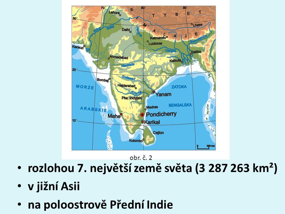 rozlohou 7. největší země světa (3 287 263 km²) v jižní Asii na poloostrově Přední Indie obr. č. 2