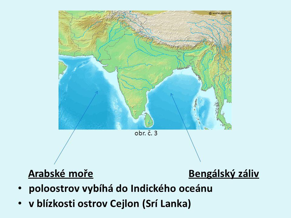 Arabské moře Bengálský záliv poloostrov vybíhá do Indického oceánu v blízkosti ostrov Cejlon (Srí Lanka) obr. č. 3
