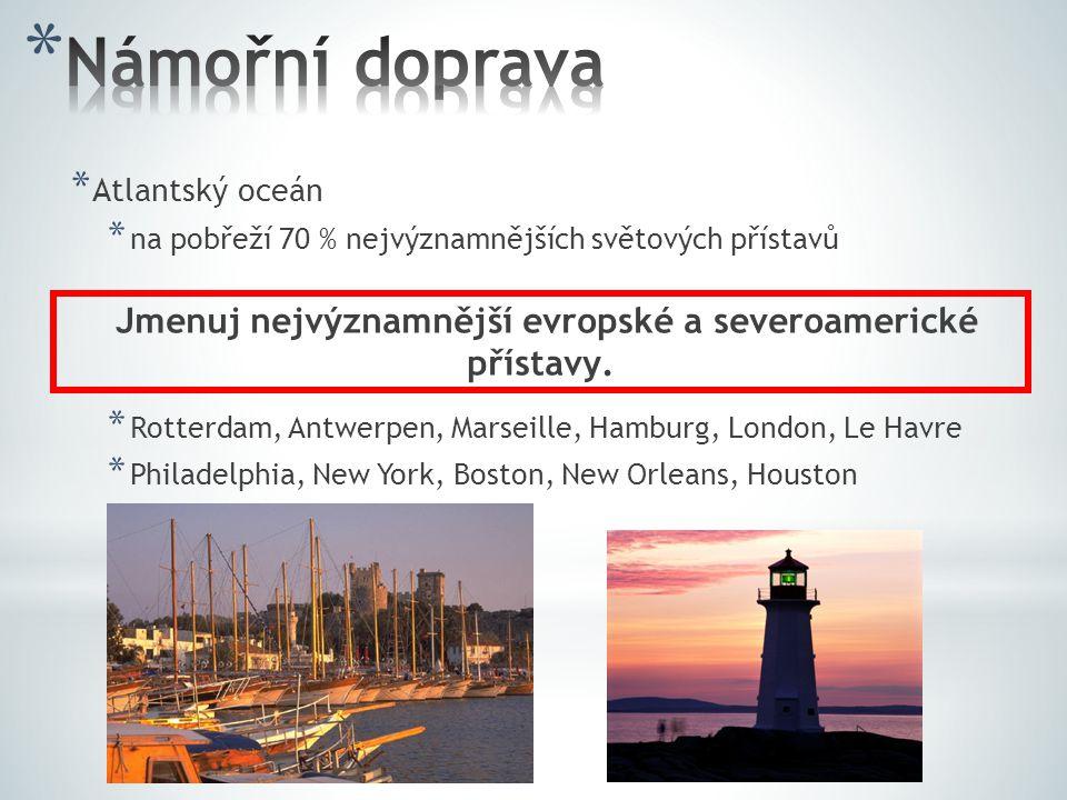 * Atlantský oceán * na pobřeží 70 % nejvýznamnějších světových přístavů * Rotterdam, Antwerpen, Marseille, Hamburg, London, Le Havre * Philadelphia, New York, Boston, New Orleans, Houston Jmenuj nejvýznamnější evropské a severoamerické přístavy.