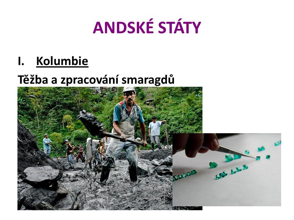 ANDSKÉ STÁTY I.Kolumbie Těžba a zpracování smaragdů