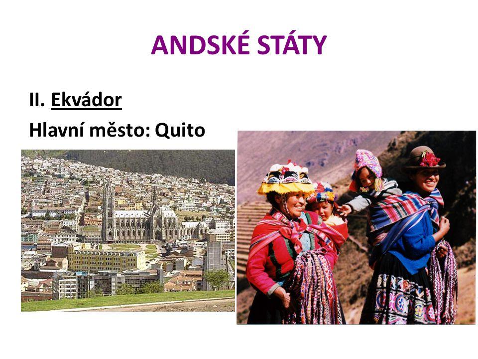 ANDSKÉ STÁTY II. Ekvádor Hlavní město: Quito