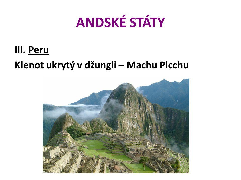 ANDSKÉ STÁTY III. Peru Klenot ukrytý v džungli – Machu Picchu