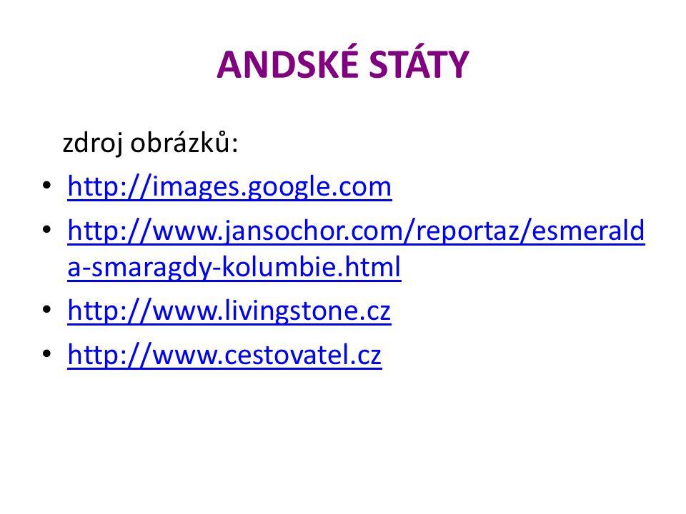 ANDSKÉ STÁTY zdroj obrázků: http://images.google.com http://www.jansochor.com/reportaz/esmerald a-smaragdy-kolumbie.html http://www.jansochor.com/reportaz/esmerald a-smaragdy-kolumbie.html http://www.livingstone.cz http://www.cestovatel.cz