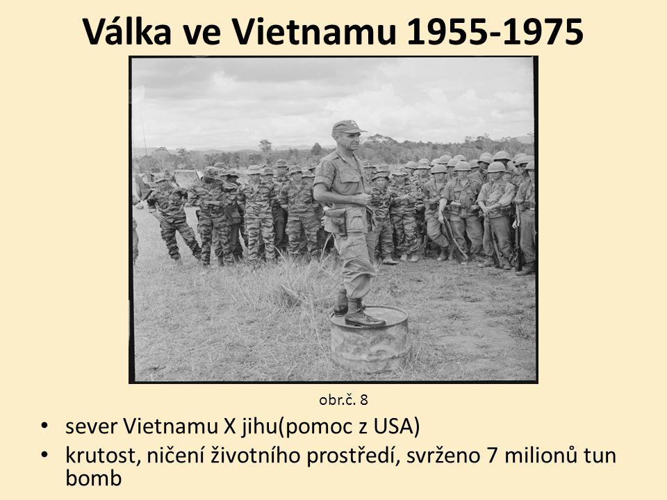 Válka ve Vietnamu 1955-1975 sever Vietnamu X jihu(pomoc z USA) krutost, ničení životního prostředí, svrženo 7 milionů tun bomb obr.č.