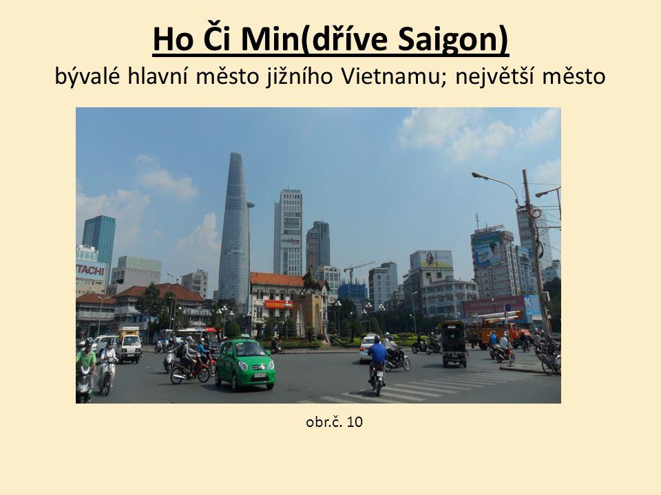 Ho Či Min(dříve Saigon) bývalé hlavní město jižního Vietnamu; největší město obr.č. 10