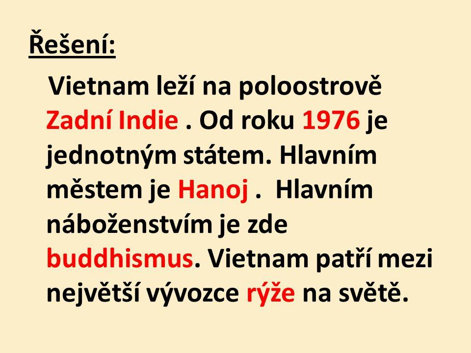 Řešení: Vietnam leží na poloostrově Zadní Indie. Od roku 1976 je jednotným státem.