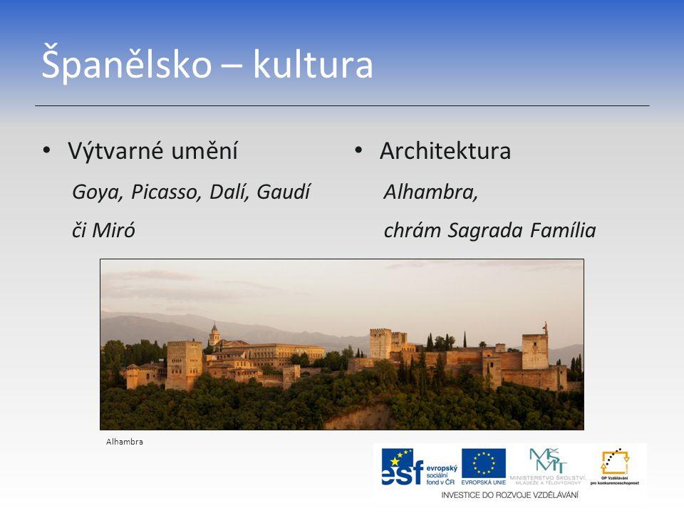Španělsko – kultura Výtvarné umění Goya, Picasso, Dalí, Gaudí či Miró Architektura Alhambra, chrám Sagrada Família Alhambra