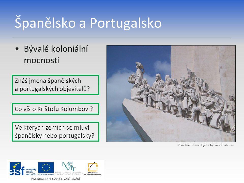 Španělsko a Portugalsko Bývalé koloniální mocnosti Památník zámořských objevů v Lisabonu Znáš jména španělských a portugalských objevitelů? Co víš o K