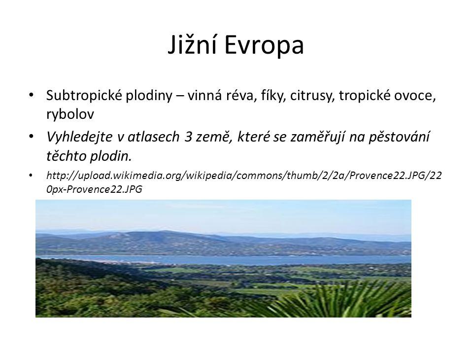 Jižní Evropa Subtropické plodiny – vinná réva, fíky, citrusy, tropické ovoce, rybolov Vyhledejte v atlasech 3 země, které se zaměřují na pěstování těchto plodin.