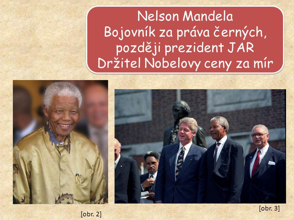 Nelson Mandela Bojovník za práva černých, později prezident JAR Držitel Nobelovy ceny za mír Nelson Mandela Bojovník za práva černých, později prezident JAR Držitel Nobelovy ceny za mír [obr.