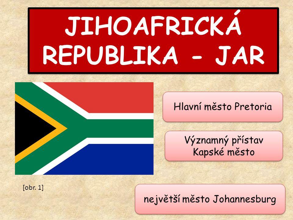 JIHOAFRICKÁ REPUBLIKA - JAR Hlavní město Pretoria největší město Johannesburg Významný přístav Kapské město [obr.