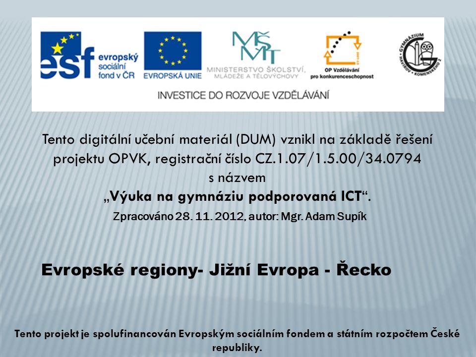 Evropské regiony- Jižní Evropa - Řecko Tento digitální učební materiál (DUM) vznikl na základě řešení projektu OPVK, registrační číslo CZ.1.07/1.5.00/