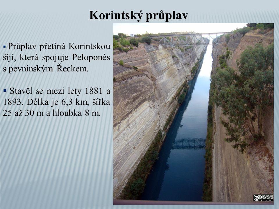 Korintský průplav  Průplav přetíná Korintskou šíji, která spojuje Peloponés s pevninským Řeckem.  Stavěl se mezi lety 1881 a 1893. Délka je 6,3 km,