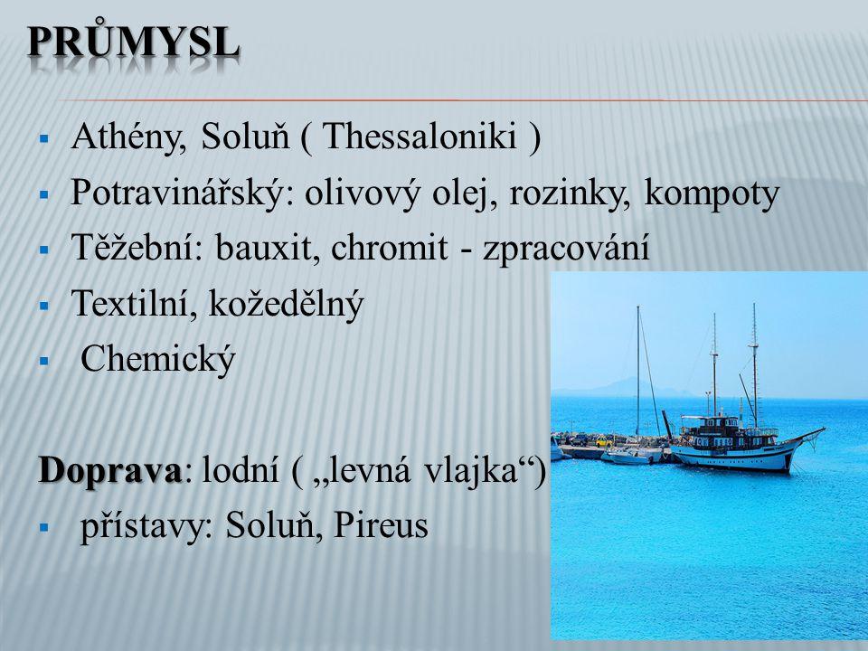  Athény, Soluň ( Thessaloniki )  Potravinářský: olivový olej, rozinky, kompoty  Těžební: bauxit, chromit - zpracování  Textilní, kožedělný  Chemi