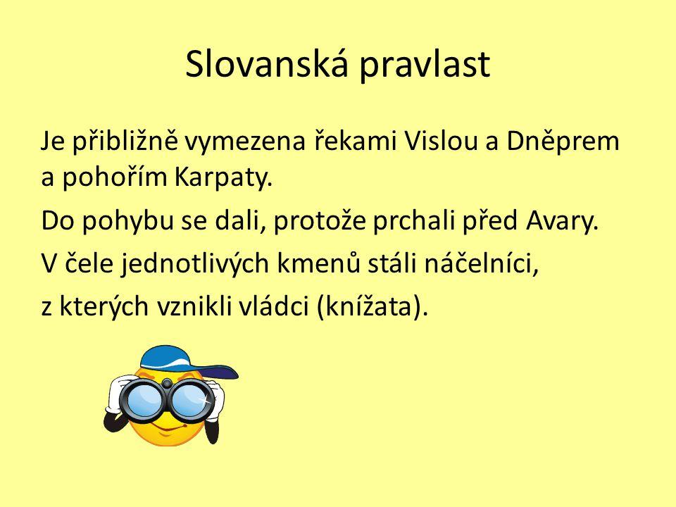 Slovanská pravlast Je přibližně vymezena řekami Vislou a Dněprem a pohořím Karpaty. Do pohybu se dali, protože prchali před Avary. V čele jednotlivých