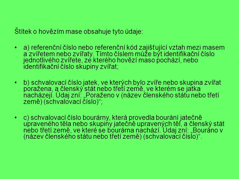 c) na vyžádání spotřebitele sdělit nebo jinou formou viditelně a snadno čitelně zpřístupnit: údaj podle čl.