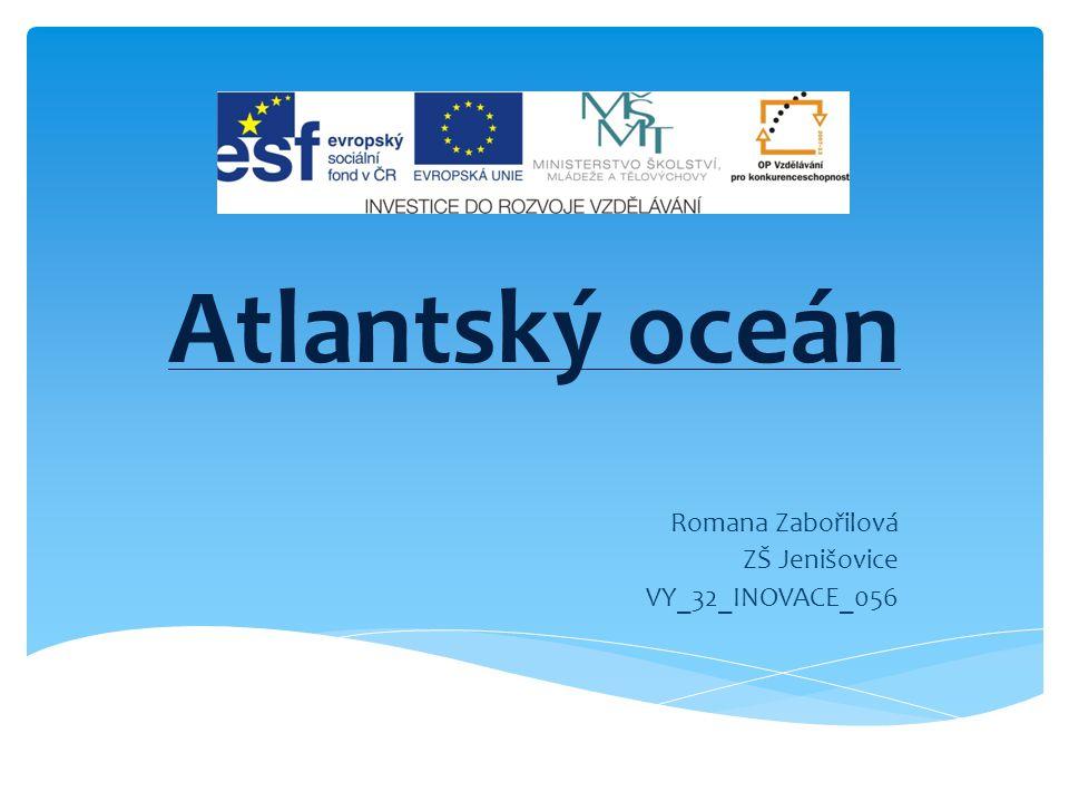 Atlantský oceán Romana Zabořilová ZŠ Jenišovice VY_32_INOVACE_056