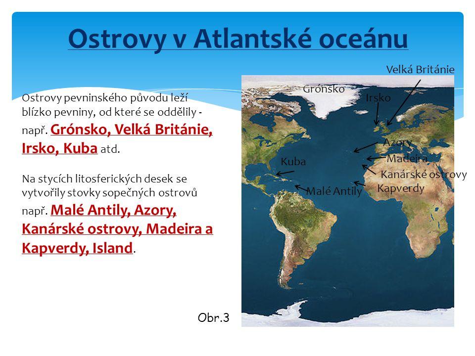 Ostrovy v Atlantské oceánu Ostrovy pevninského původu leží blízko pevniny, od které se oddělily - např. Grónsko, Velká Británie, Irsko, Kuba atd. Na s