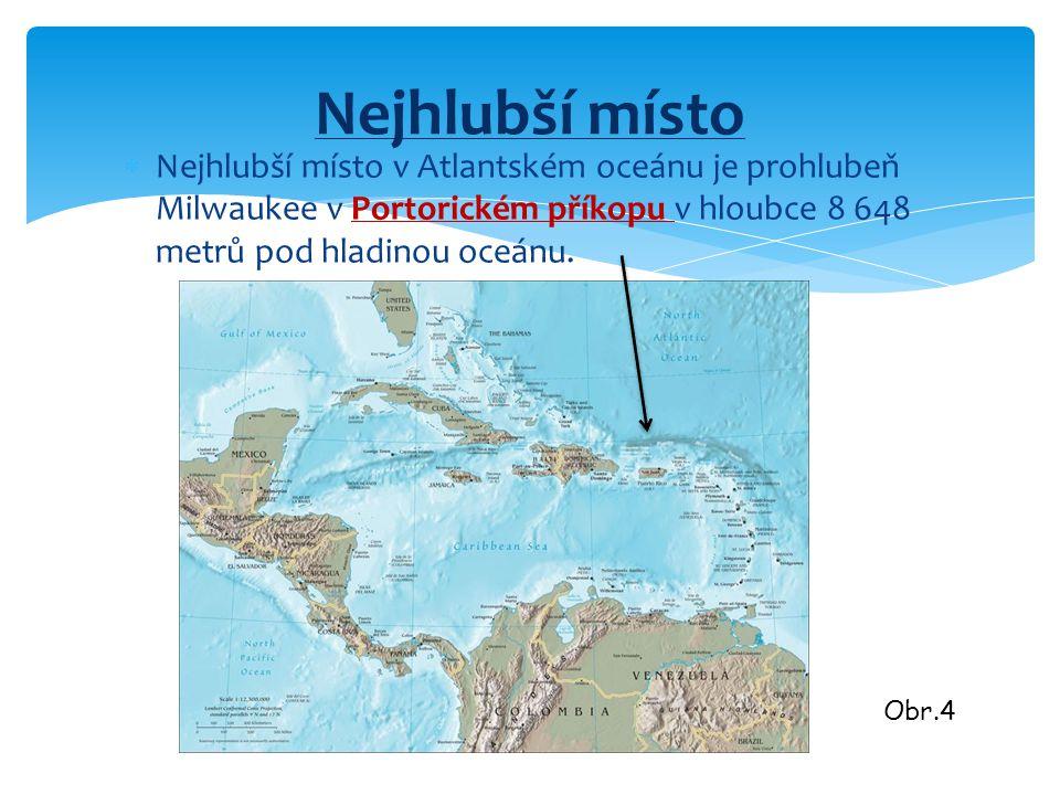  Nejhlubší místo v Atlantském oceánu je prohlubeň Milwaukee v Portorickém příkopu v hloubce 8 648 metrů pod hladinou oceánu. Nejhlubší místo Obr.4