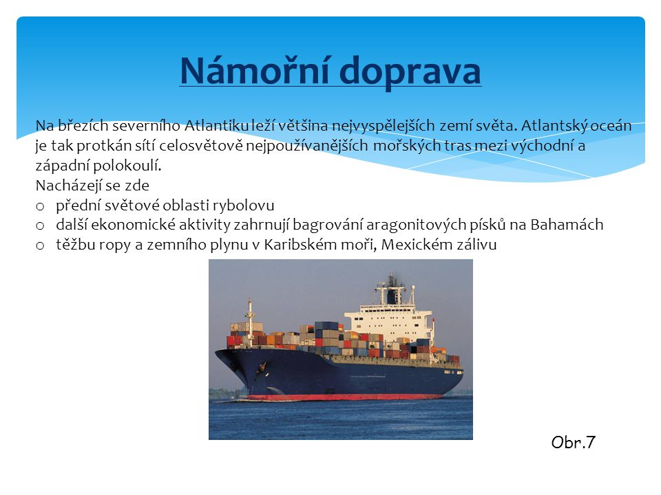 Námořní doprava Na březích severního Atlantiku leží většina nejvyspělejších zemí světa. Atlantský oceán je tak protkán sítí celosvětově nejpoužívanějš