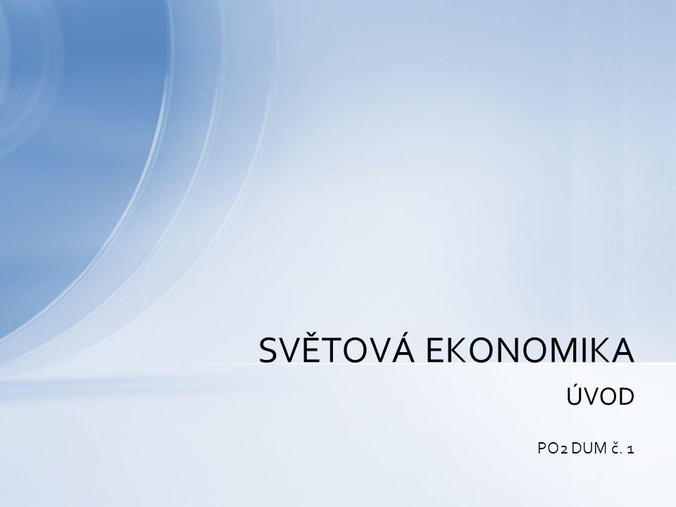 propojení národních ekonomik prostřednictvím mezinárodních integrací předpoklady rozvoje: –světové ekonomické integrace –světové trhy a finance –mezinárodní dělba práce Světová ekonomika