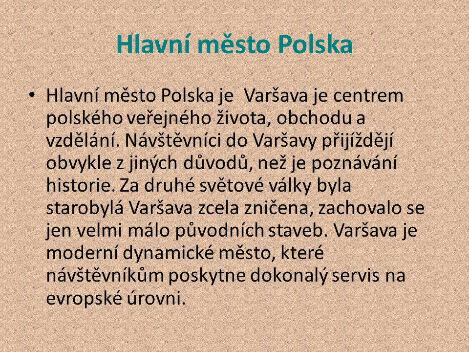 Hlavní město Polska Hlavní město Polska je Varšava je centrem polského veřejného života, obchodu a vzdělání. Návštěvníci do Varšavy přijíždějí obvykle