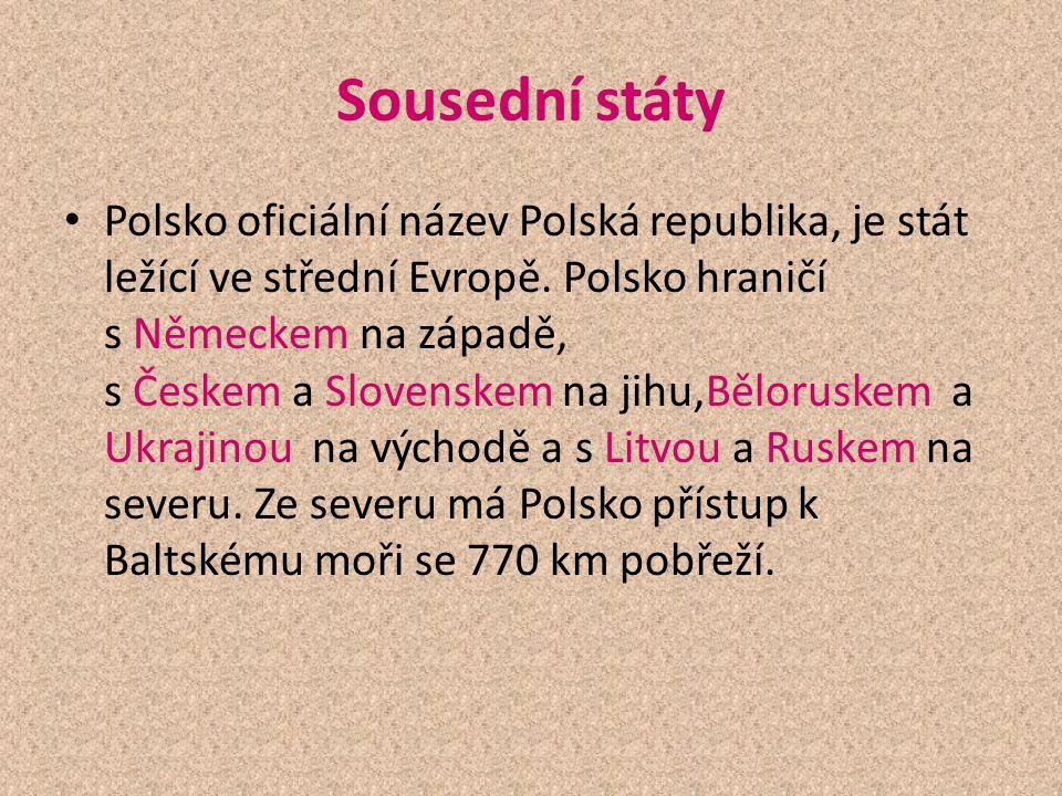 Sousední státy Polsko oficiální název Polská republika, je stát ležící ve střední Evropě. Polsko hraničí s Německem na západě, s Českem a Slovenskem n