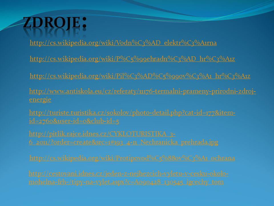 http://cs.wikipedia.org/wiki/Vodn%C3%AD_elektr%C3%A1rna http://cs.wikipedia.org/wiki/P%C5%99ehradn%C3%AD_hr%C3%A1z http://cs.wikipedia.org/wiki/Pil%C3