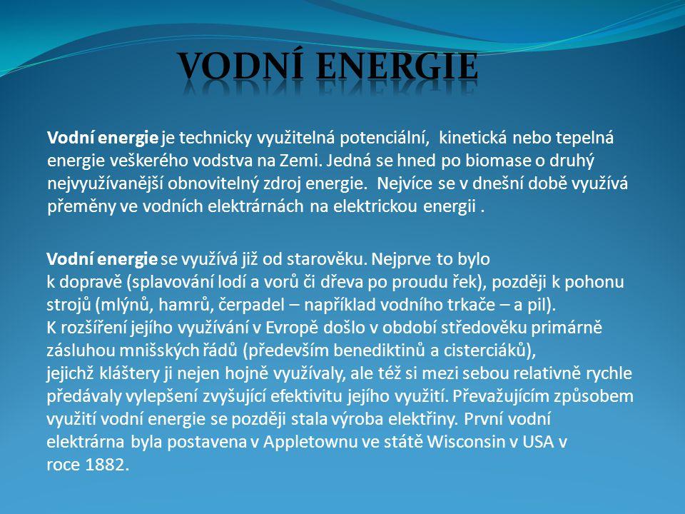 Vodní energie je technicky využitelná potenciální, kinetická nebo tepelná energie veškerého vodstva na Zemi. Jedná se hned po biomase o druhý nejvyuží